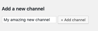 """Find the """"Add a new channel"""" heading, enter a channel name, and click """"+ Add channel"""""""